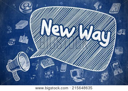 Speech Bubble with Wording New Way Cartoon. Illustration on Blue Chalkboard. Advertising Concept. Shouting Megaphone with Text New Way on Speech Bubble. Hand Drawn Illustration. Business Concept.