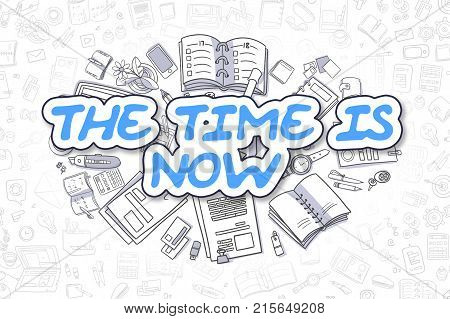 Cartoon Illustration of The Time Is Now, Surrounded by Stationery. Business Concept for Web Banners, Printed Materials.