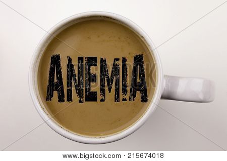 Word, Writing Anemia Text In Coffee In Cup. Business Concept For Medical Diagnosis Iron Deficiency A