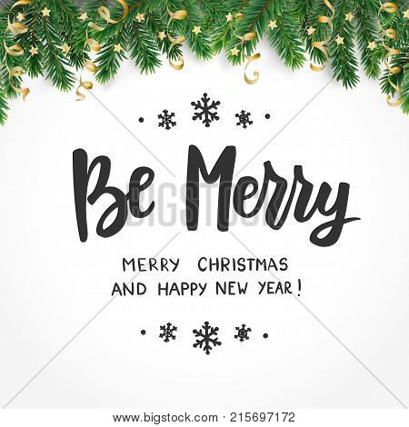 Be merry, Happy New Year and Merry Christmas text. Holiday greetings quote. Winter background border. Fir tree branches and ornaments. For Christmas cards, gift tags and labels, banners, posters.