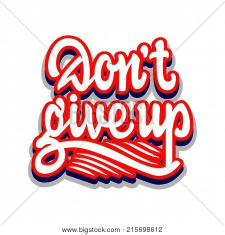 Don't give up. Hand drawn calligraphy lettering inspirational quotes