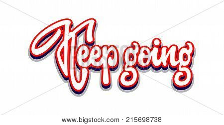 Keep going. Hand drawn calligraphy lettering inspirational quotes