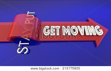 Get Moving Vs Stay Put Active Movement Arrow 3d Illustration