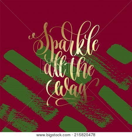 sparkle all the way - gold hand lettering on green and purple brush stroke background, vector illustration