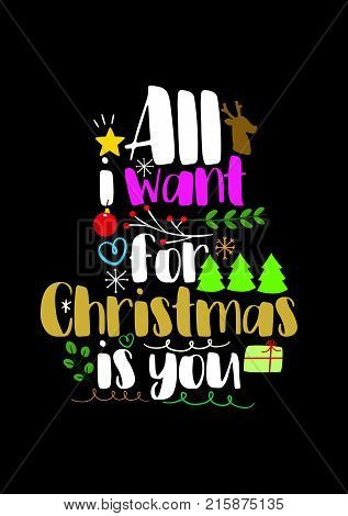 Christmas quote, lettering. Print Design Vector illustration. All i want for Christmas is you.