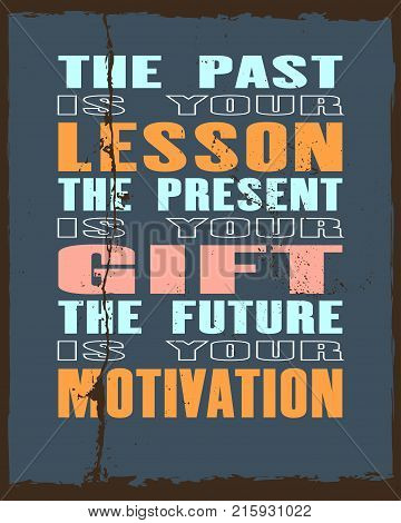 Inspiring motivation quote with text The Past Is Your Lesson The Present Is Your Gift The Future Is Your Motivation. Vector typography poster and t-shirt design. Distressed old metal texture