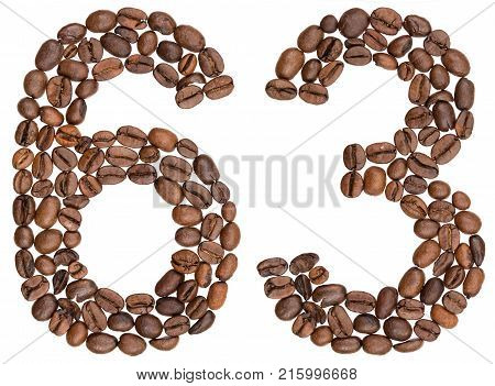 Arabic Numeral 63, Sixty Three, From Coffee Beans, Isolated On White Background