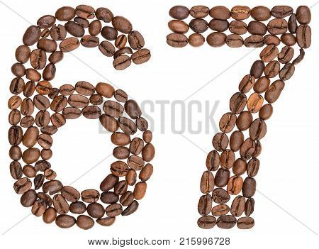 Arabic Numeral 67, Sixty Seven, From Coffee Beans, Isolated On White Background