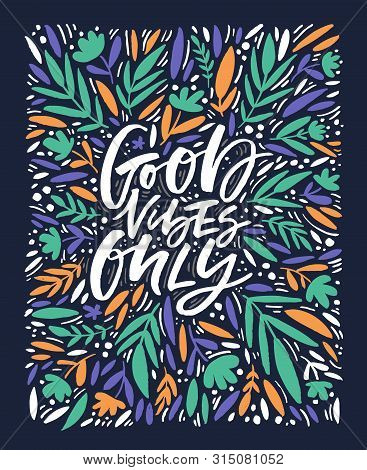 Good Vibes Only White Vector Lettering. Positive Calligraphy With Multicolor Hand Drawn Leaves And F
