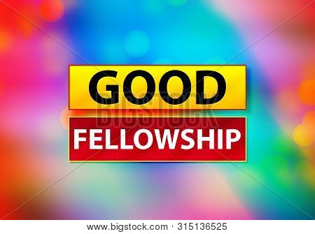 Good Fellowship Isolated On Yellow And Red Banner Abstract Colorful Background Bokeh Design Illustra