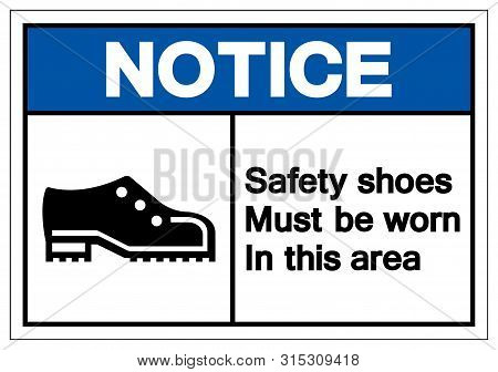 Notice Safety Shoess Must Be Worn In This Area Symbol Sign ,vector Illustration, Isolate On White Ba