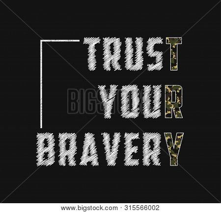 Trust Your Bravery - Slogan, Try Word For T Shirt Design With Camouflage Texture. Military T-shirt D