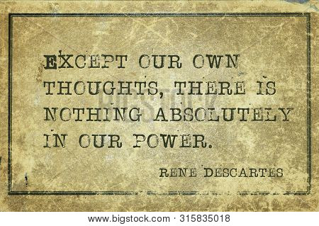 Except our own thoughts, there is nothing absolutely in our power - ancient French philosopher and mathematician Rene Descartes quote printed on grunge vintage cardboard poster