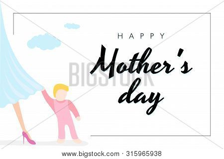 Happy Mothers Day Holiday Poster. Little Baby Clings To Moms Dress. White Background With Congratula