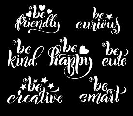 Be Creative, Happy, Friendly And Curious Hand Written Lettering. Inspirational Quote. Vector