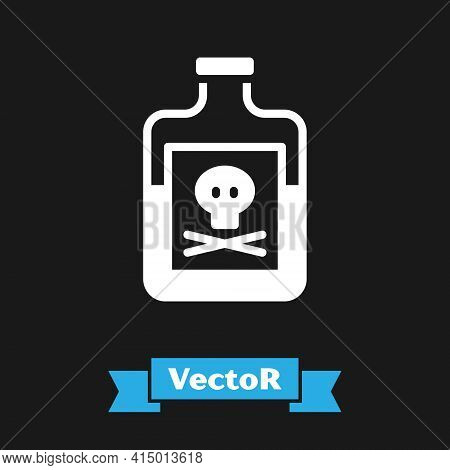 White Poison In Bottle Icon Isolated On Black Background. Bottle Of Poison Or Poisonous Chemical Tox