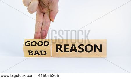 Good Or Bad Reason Symbol. Businessman Turns Cubes And Changes Words 'bad Reason' To 'good Reason'.