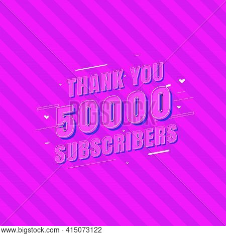 Thank You 50000 Subscribers Celebration, Greeting Card For 50k Social Subscribers.