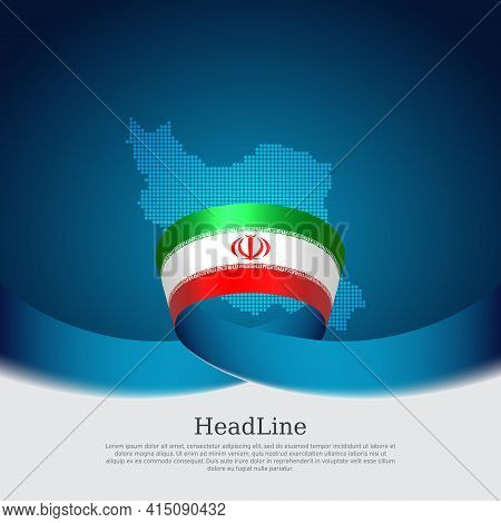 Iran Flag And Map Background. State Iranian Patriotic Banner, Cover, Business Flyer. Wavy Ribbon Col