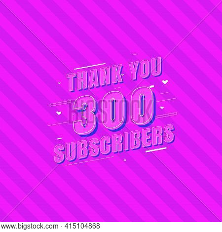 Thank You 300 Subscribers Celebration, Greeting Card For Social Subscribers.