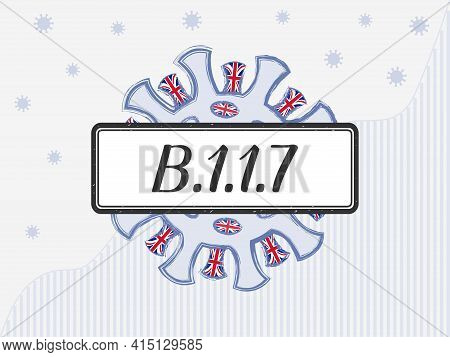 COVID-19 coronavirus with the British flag in spikes. B.1.1.7 handwritten on the sign.  Illustration of the new mutation also known as the UK variant, or British variant. Against the backdrop of covid statistics of total cases.