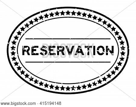 Grunge Black Reservation Word Oval Rubber Seal Stamp On White Background