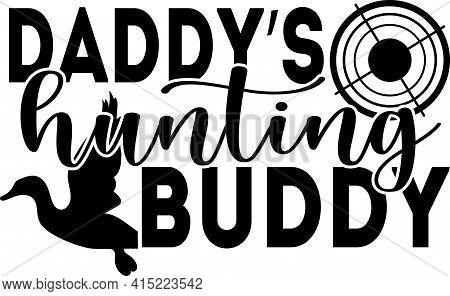 Hunting Saying Design - Daddy S Hunting Buddy - Vector