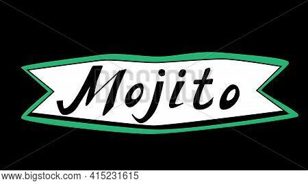 Handwritten Vector Inscription Of A Mojito Cocktail. Names On The Menu Of A Restaurant Or Cafe. Call