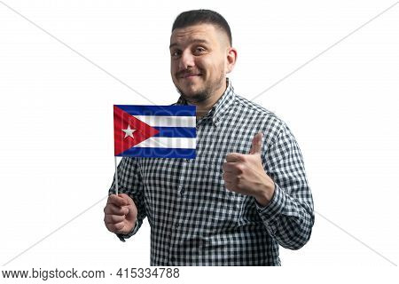 White Guy Holding A Flag Of Cuba And Shows The Class By Hand Isolated On A White Background. Like Fo
