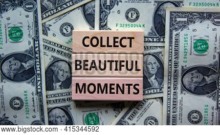 Collect Beautiful Moments Symbol. Wooden Blocks With Words 'collect Beautiful Moments'. Beautiful Ba