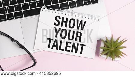 Show Your Talent, Text Message On Wood Frame Board On Wood Table, Business Concept.