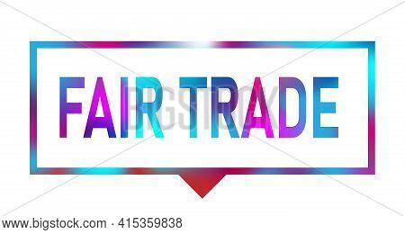 Fair Trade Sign. Fair Trade Square Speech Bubble. Fair Trade