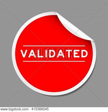 Red Color Peel Sticker Label With Word Validated On Gray Background