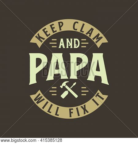 Keep Clam And Papa Will Fix It, Fathers Day Gift Design