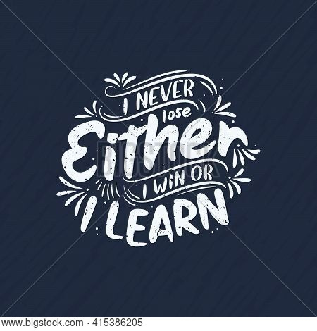 I Never Lose, Either I Win Or I Learn - Inspirational Quote Lettering Design.
