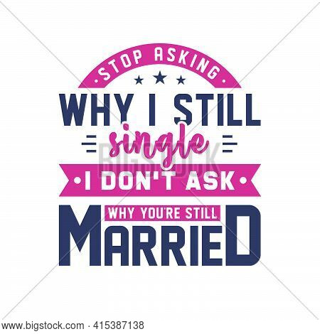 Stop Asking Why I Still Single, I Don't Ask Why You're Still Married