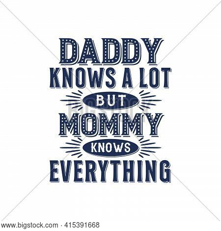 Daddy Knows A Lot But Mommy Knows Everything, Mother's Day Retro Vintage Design