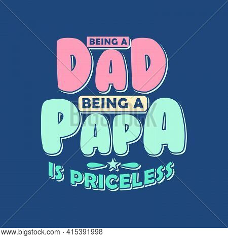 Being A Dad, Being A Papa Is Priceless