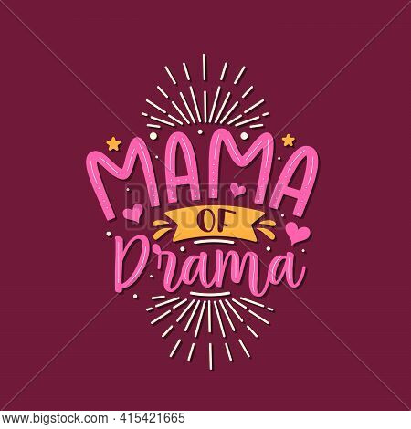 Mama Of Drama. Mothers Day Lettering Design.