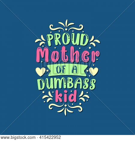 Proud Mother Of A Dumbass Kid. Mothers Day Lettering Design.