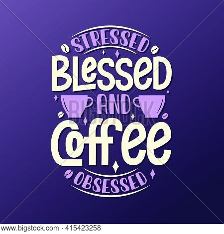 Stressed Blessed And Coffee Obsessed. Coffee Quotes Lettering Design.
