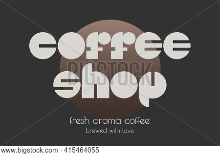 Coffee Shop Sign. Minimalstic Modern Design Concept Vector Typography Composition For Logo, Label, B