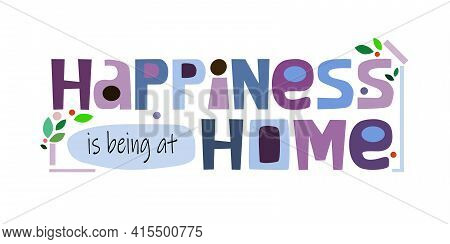 Happiness Is Being At Home Affirmation Quote Colourful Letters. Confidence Building Words, Phrase Fo