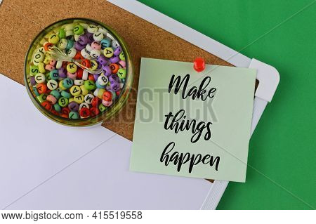 Memo Note Written With Text Make Things Happen