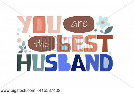 You Are The Best Husband, Affirmation Praise, Loving Words. Artistic Letters. For Cards Greetings Po
