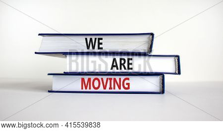 We Are Moving Symbol. Books With Words 'we Are Moving'. Beautiful White Background. Business, We Are