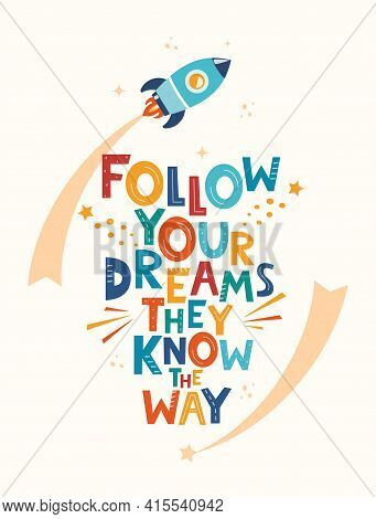 Cute Cartoon Print With Rocket And Lettering Follow Your Dreams They Know The Way. Hand Drawn Motiva