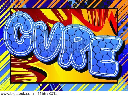 Cure - Comic Book Style Text. Illness, Medical And Infection Prevention Related Words, Quote On Colo
