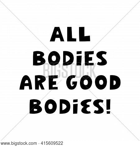 All Bodies Are Good Bodies. Cute Hand Drawn Lettering Isolated On A White Background. Body Positive