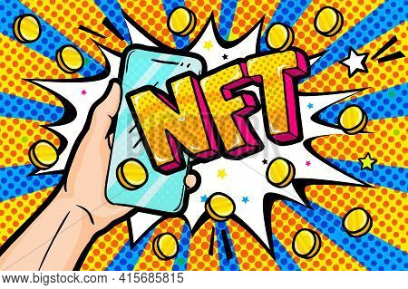Concept Of Non Fungible Token. Hand Holding A Phone With Text Nft. Pay For Unique Collectibles In Ga
